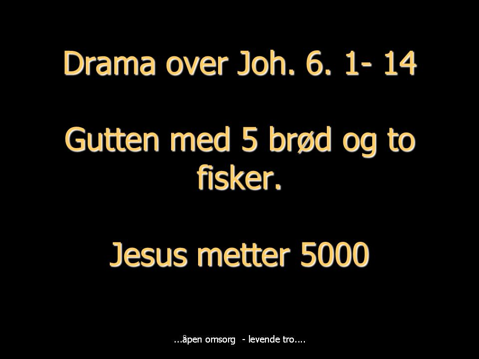 Drama over Joh. 6. 1- 14 Gutten med 5 brød og to fisker