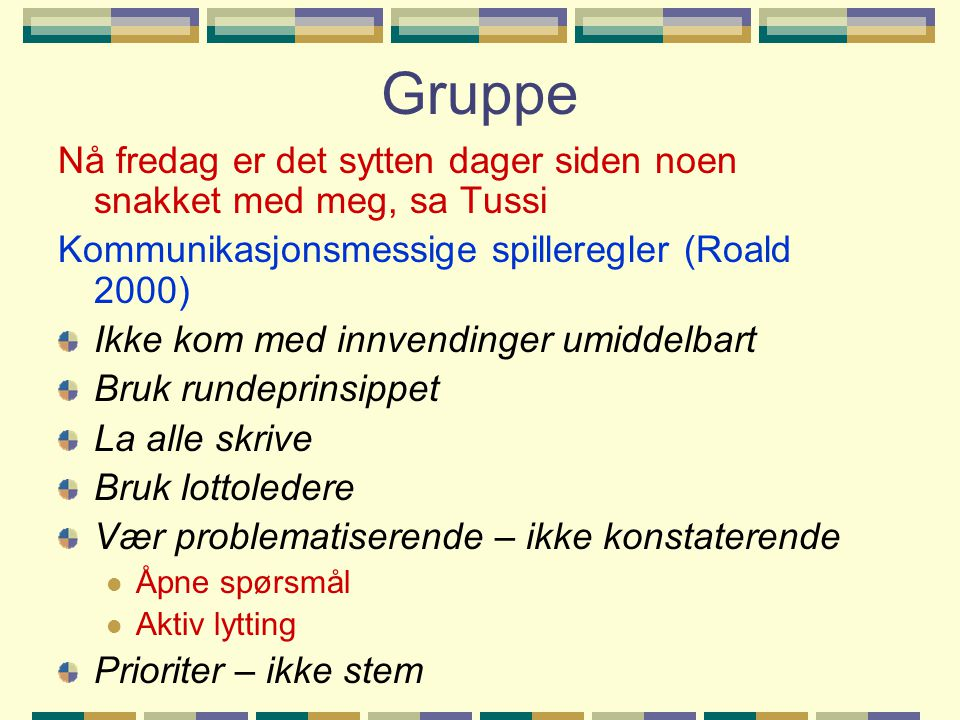 Gruppe Nå fredag er det sytten dager siden noen snakket med meg, sa Tussi. Kommunikasjonsmessige spilleregler (Roald 2000)