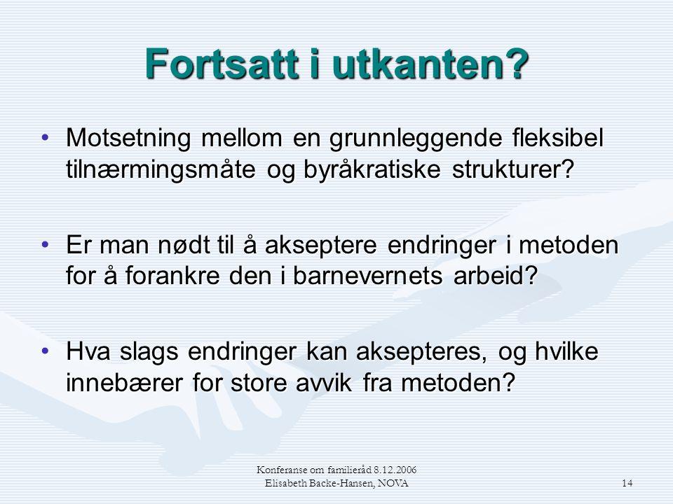 Konferanse om familieråd 8.12.2006 Elisabeth Backe-Hansen, NOVA