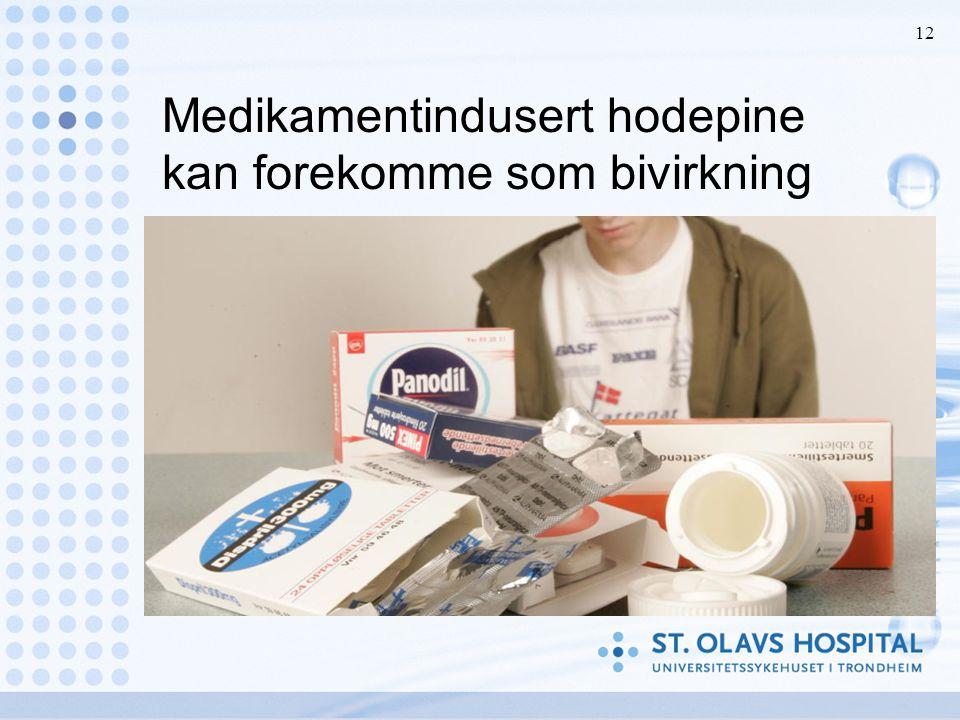 Medikamentindusert hodepine kan forekomme som bivirkning