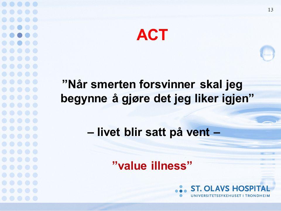 ACT Når smerten forsvinner skal jeg begynne å gjøre det jeg liker igjen – livet blir satt på vent –
