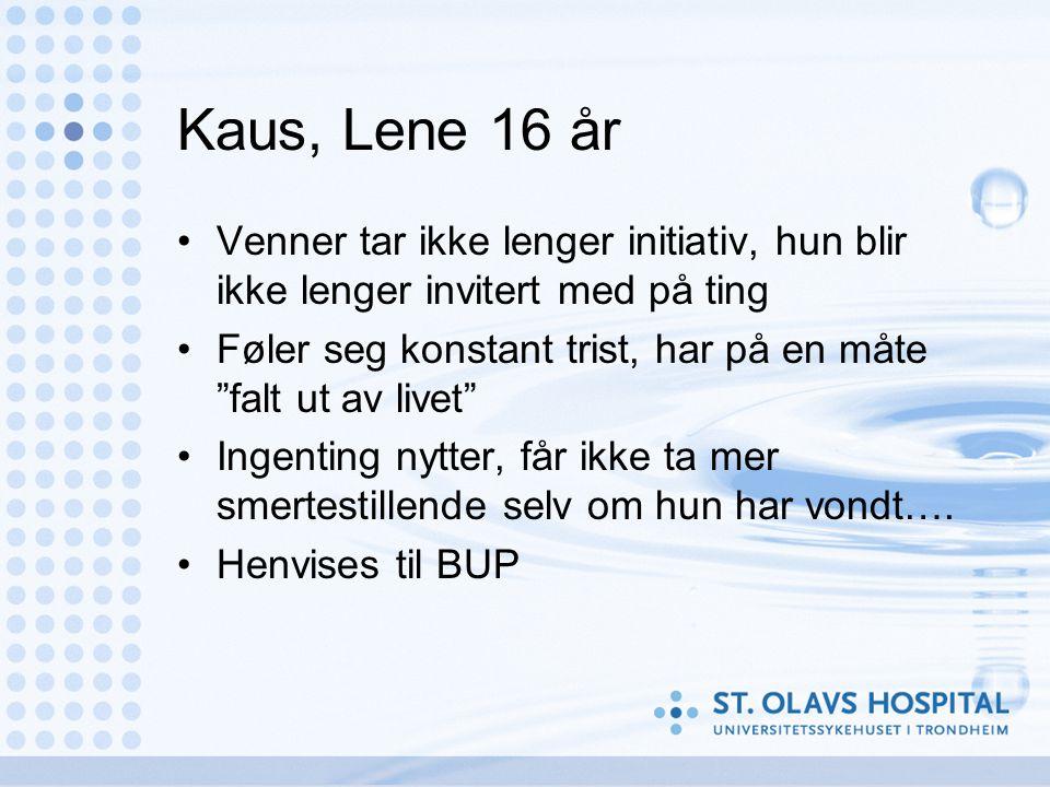 Kaus, Lene 16 år Venner tar ikke lenger initiativ, hun blir ikke lenger invitert med på ting.