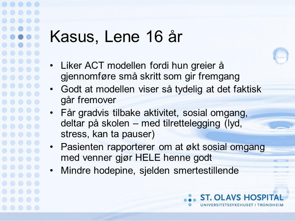 Kasus, Lene 16 år Liker ACT modellen fordi hun greier å gjennomføre små skritt som gir fremgang.