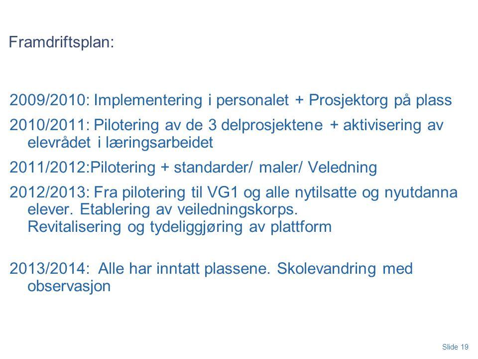 Framdriftsplan: 2009/2010: Implementering i personalet + Prosjektorg på plass.