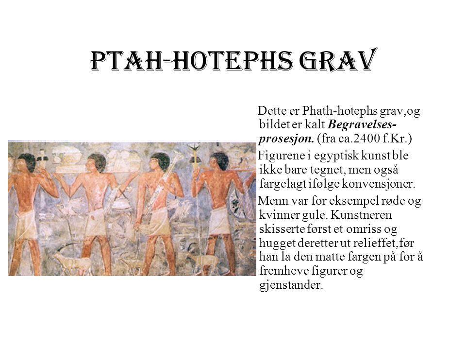 Ptah-hotephs grav Dette er Phath-hotephs grav,og bildet er kalt Begravelses-prosesjon. (fra ca.2400 f.Kr.)