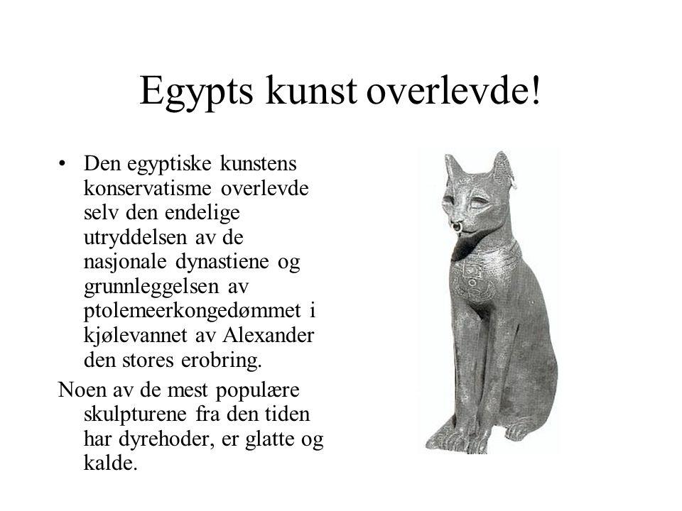 Egypts kunst overlevde!