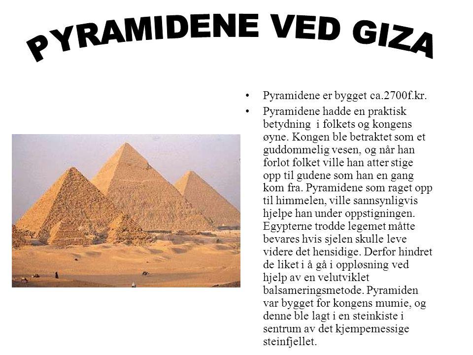 PYRAMIDENE VED GIZA Pyramidene er bygget ca.2700f.kr.
