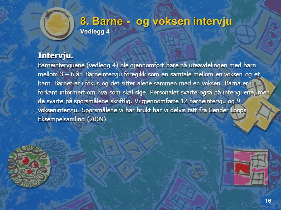 8. Barne - og voksen intervju Vedlegg 4
