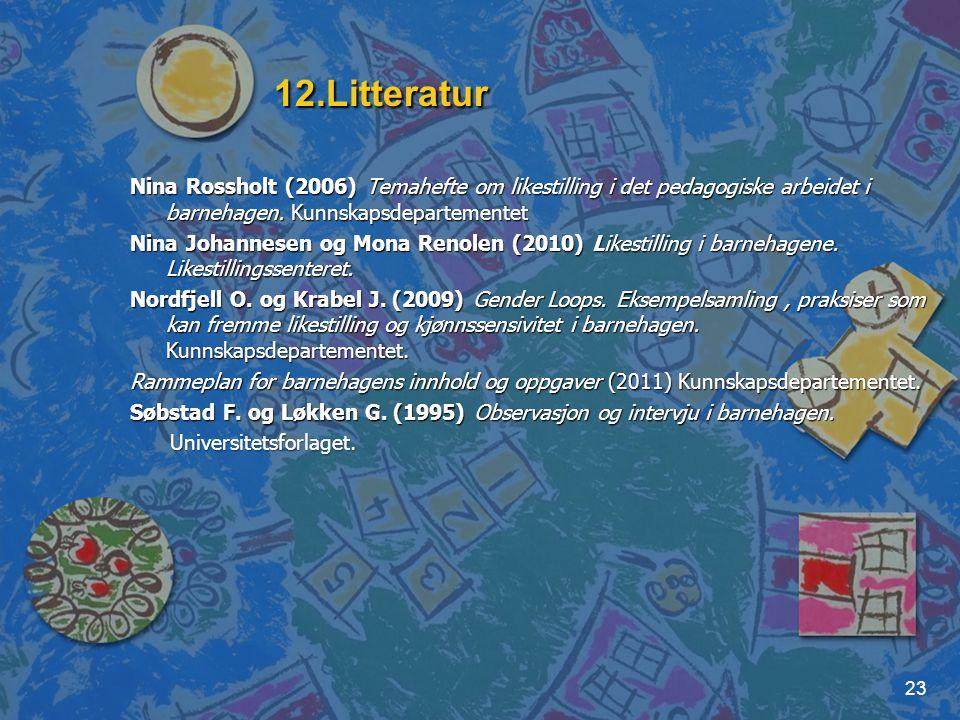 12.Litteratur Nina Rossholt (2006) Temahefte om likestilling i det pedagogiske arbeidet i barnehagen. Kunnskapsdepartementet.