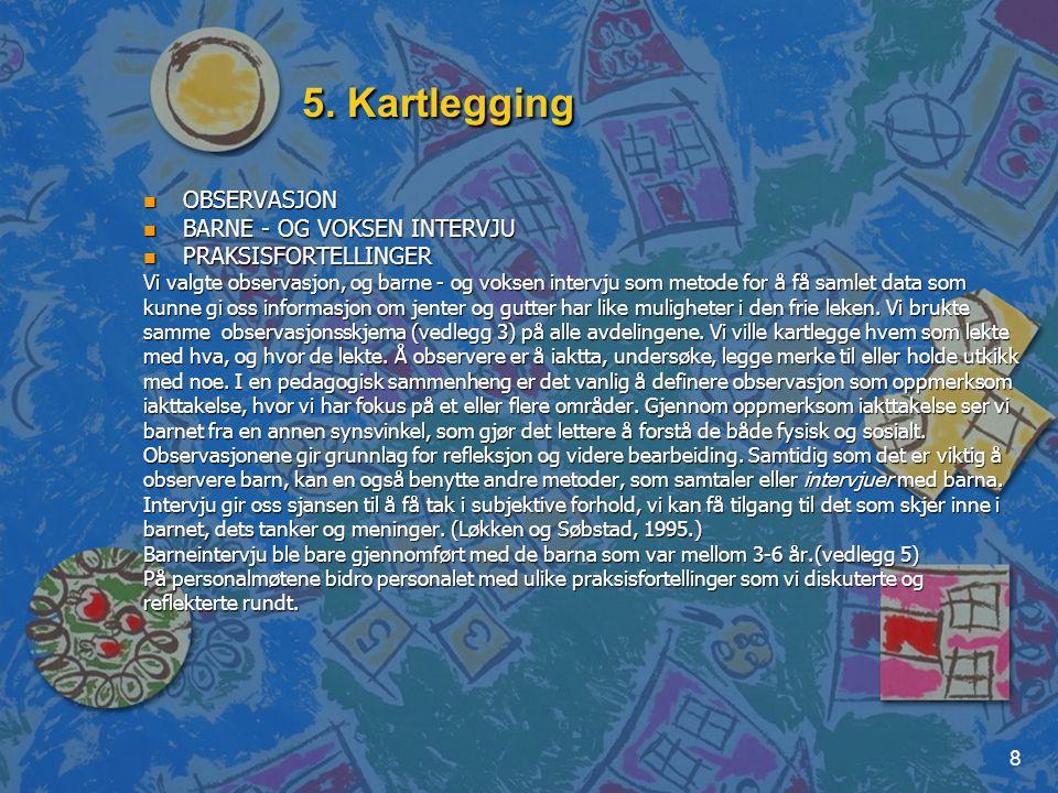 5. Kartlegging OBSERVASJON BARNE - OG VOKSEN INTERVJU