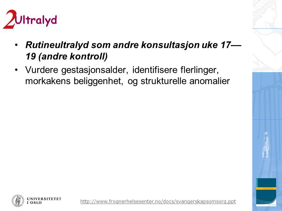 2 Ultralyd. Rutineultralyd som andre konsultasjon uke 17––19 (andre kontroll)