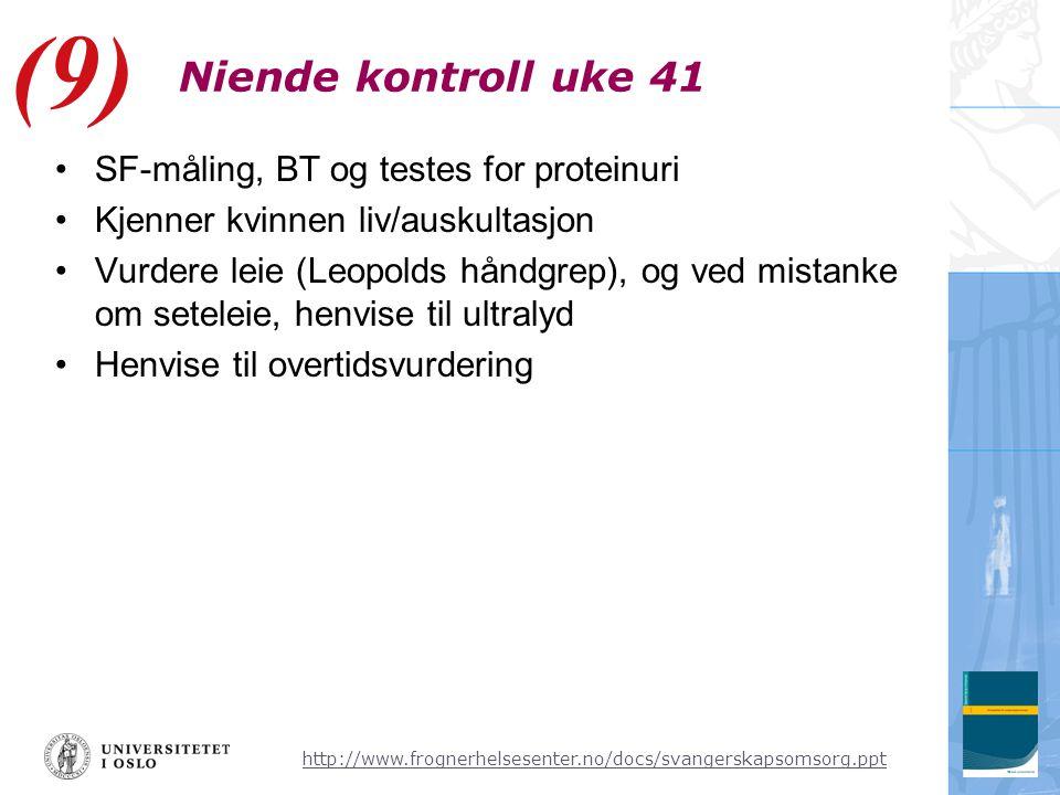 (9) Niende kontroll uke 41 SF-måling, BT og testes for proteinuri