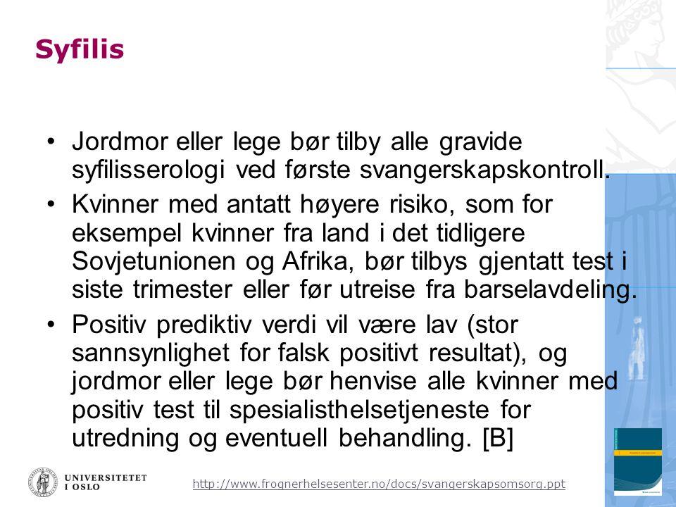 Syfilis Jordmor eller lege bør tilby alle gravide syfilisserologi ved første svangerskapskontroll.