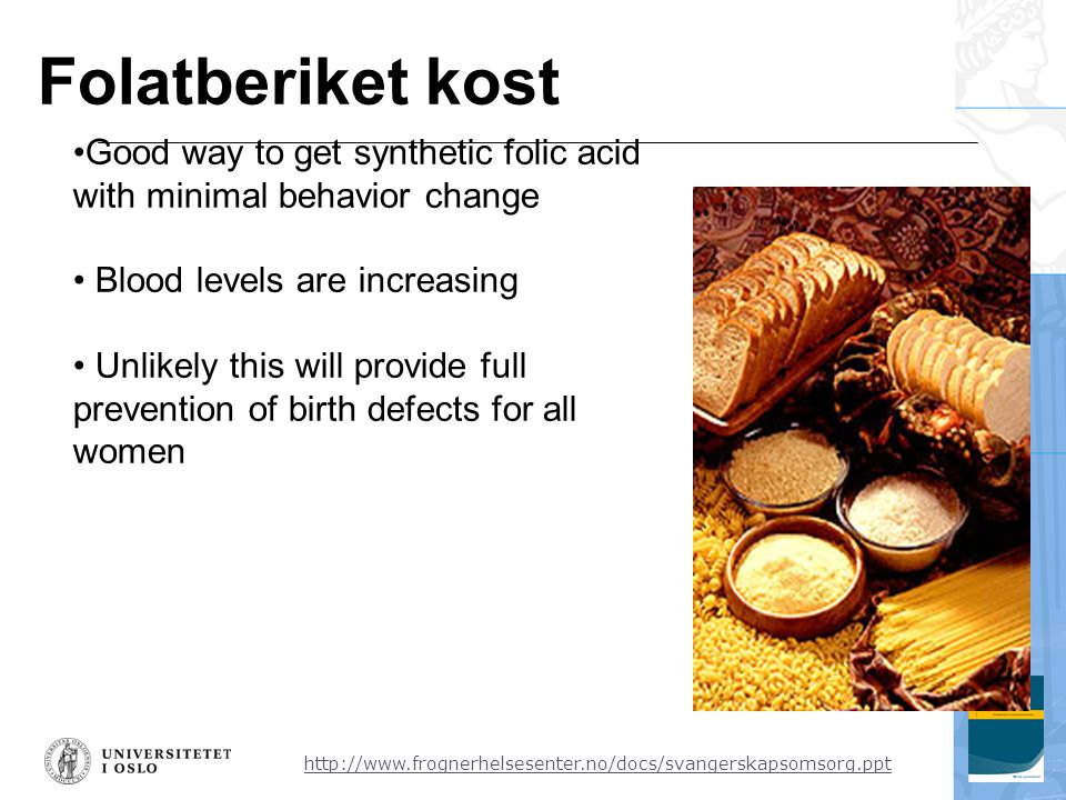 Folatberiket kost Good way to get synthetic folic acid with minimal behavior change. Blood levels are increasing.