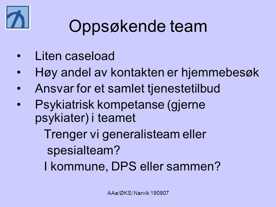 Oppsøkende team Liten caseload Høy andel av kontakten er hjemmebesøk