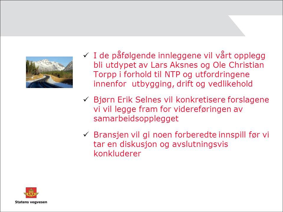 I de påfølgende innleggene vil vårt opplegg bli utdypet av Lars Aksnes og Ole Christian Torpp i forhold til NTP og utfordringene innenfor utbygging, drift og vedlikehold