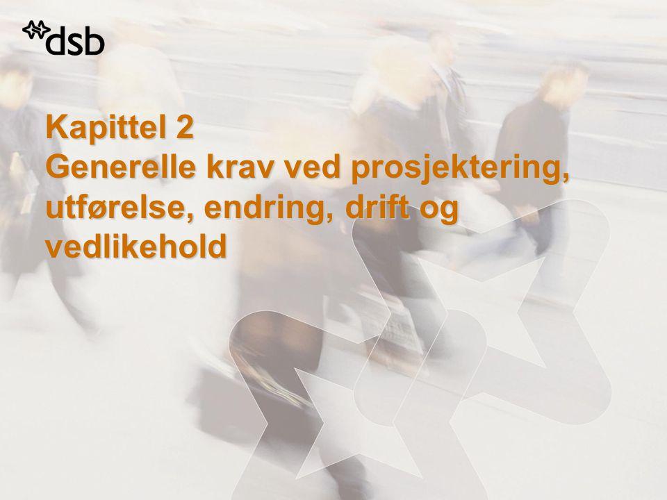 Kapittel 2 Generelle krav ved prosjektering, utførelse, endring, drift og vedlikehold