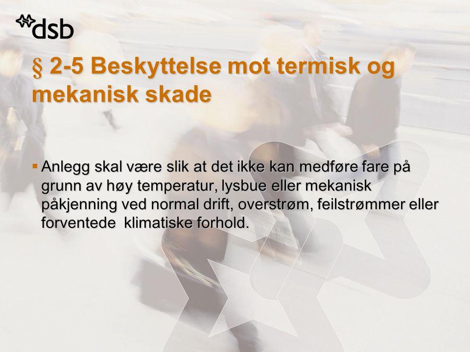 § 2-5 Beskyttelse mot termisk og mekanisk skade