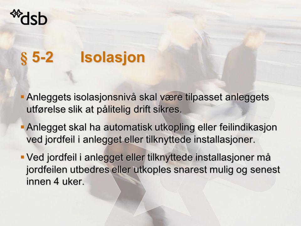 § 5-2 Isolasjon Anleggets isolasjonsnivå skal være tilpasset anleggets utførelse slik at pålitelig drift sikres.