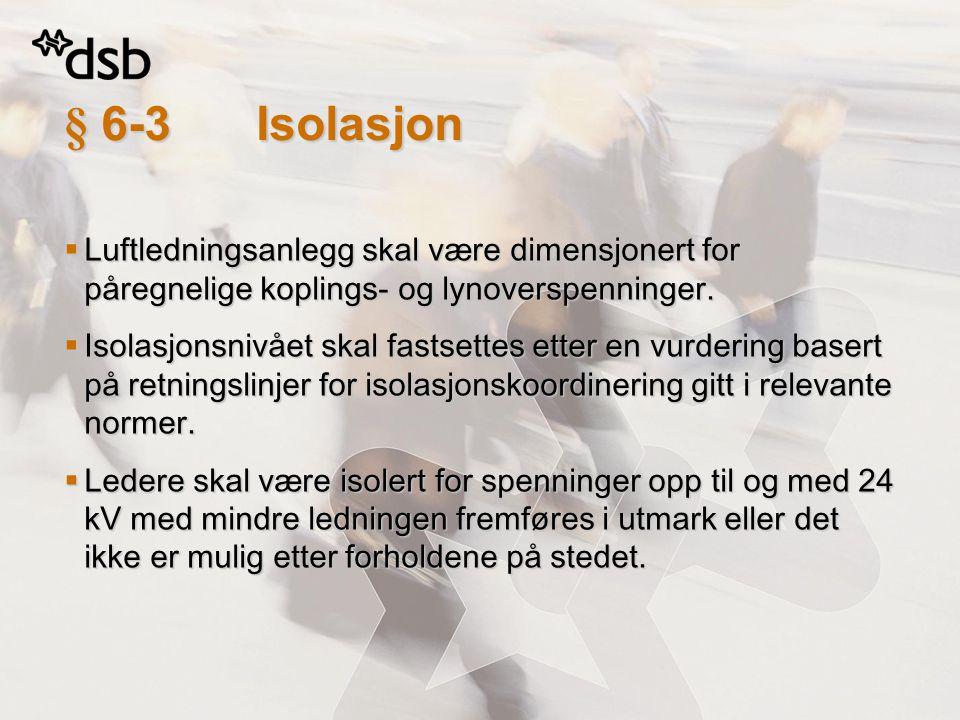 § 6-3 Isolasjon Luftledningsanlegg skal være dimensjonert for påregnelige koplings- og lynoverspenninger.