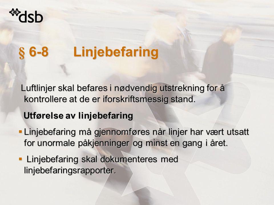 § 6-8 Linjebefaring Luftlinjer skal befares i nødvendig utstrekning for å kontrollere at de er iforskriftsmessig stand.
