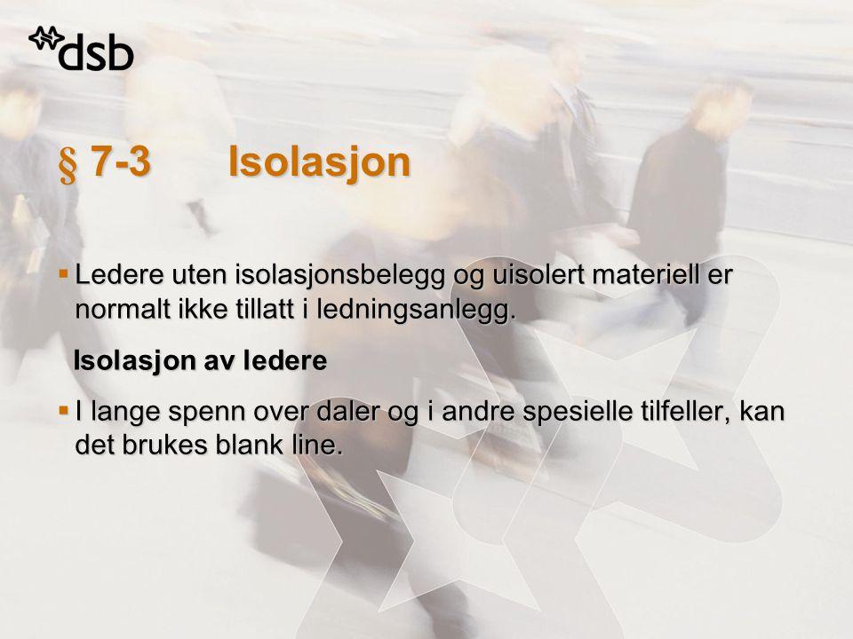 § 7-3 Isolasjon Ledere uten isolasjonsbelegg og uisolert materiell er normalt ikke tillatt i ledningsanlegg.