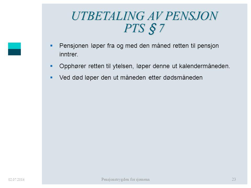 UTBETALING AV PENSJON PTS § 7