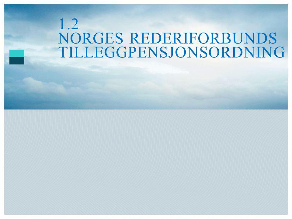 1.2 NORGES REDERIFORBUNDS TILLEGGPENSJONSORDNING