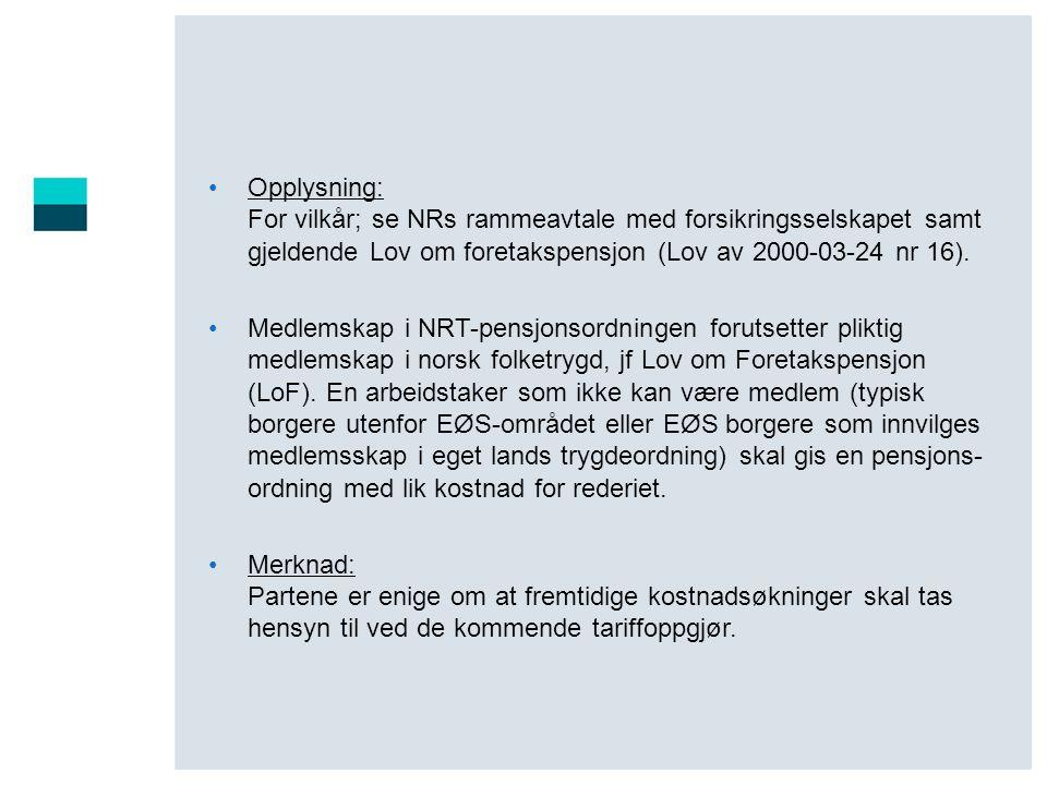 Opplysning: For vilkår; se NRs rammeavtale med forsikringsselskapet samt gjeldende Lov om foretakspensjon (Lov av 2000-03-24 nr 16).
