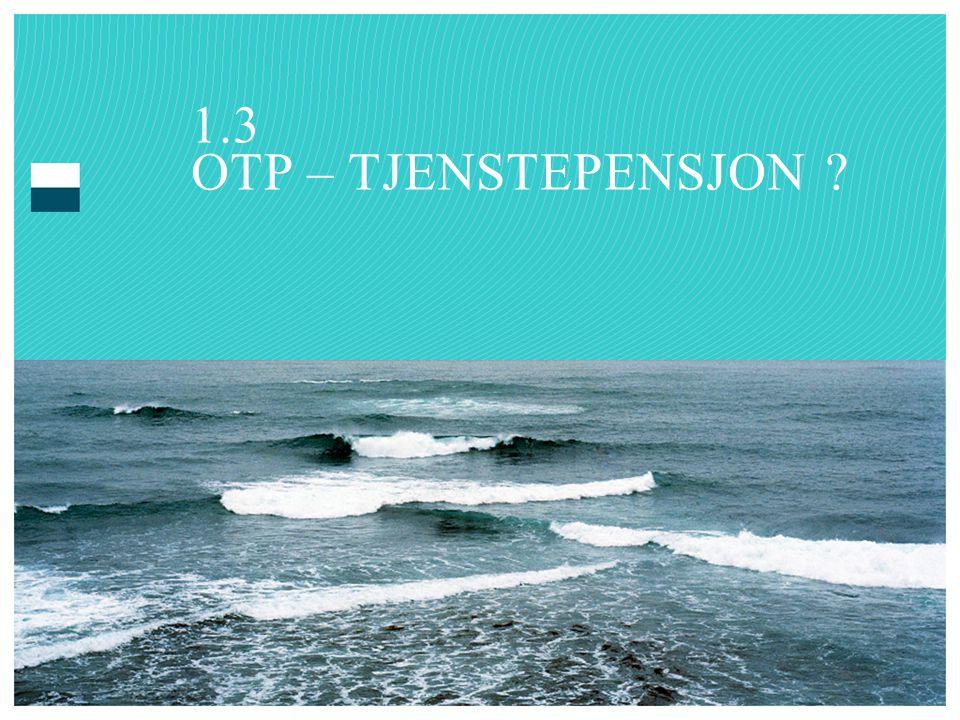 1.3 OTP – TJENSTEPENSJON