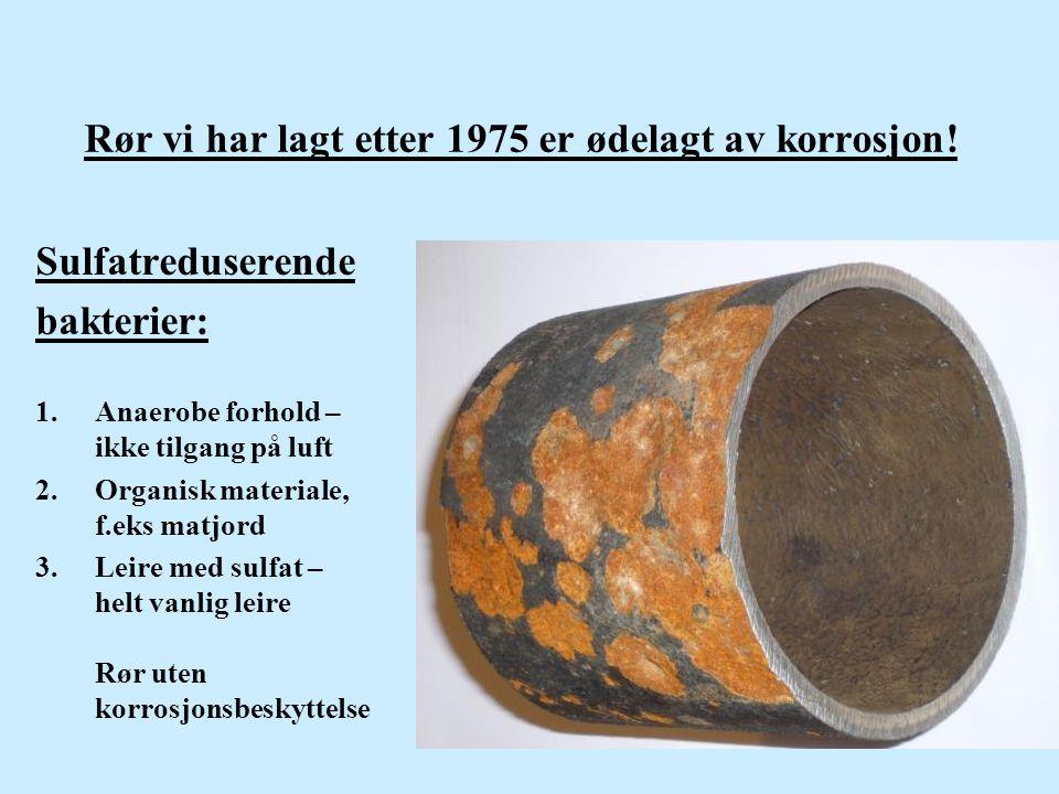Rør vi har lagt etter 1975 er ødelagt av korrosjon!