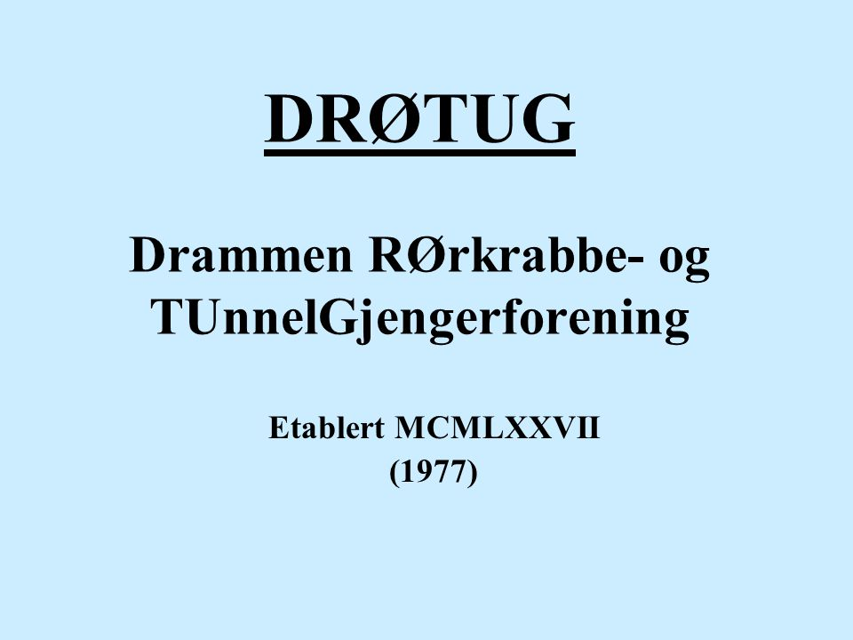 DRØTUG Drammen RØrkrabbe- og TUnnelGjengerforening