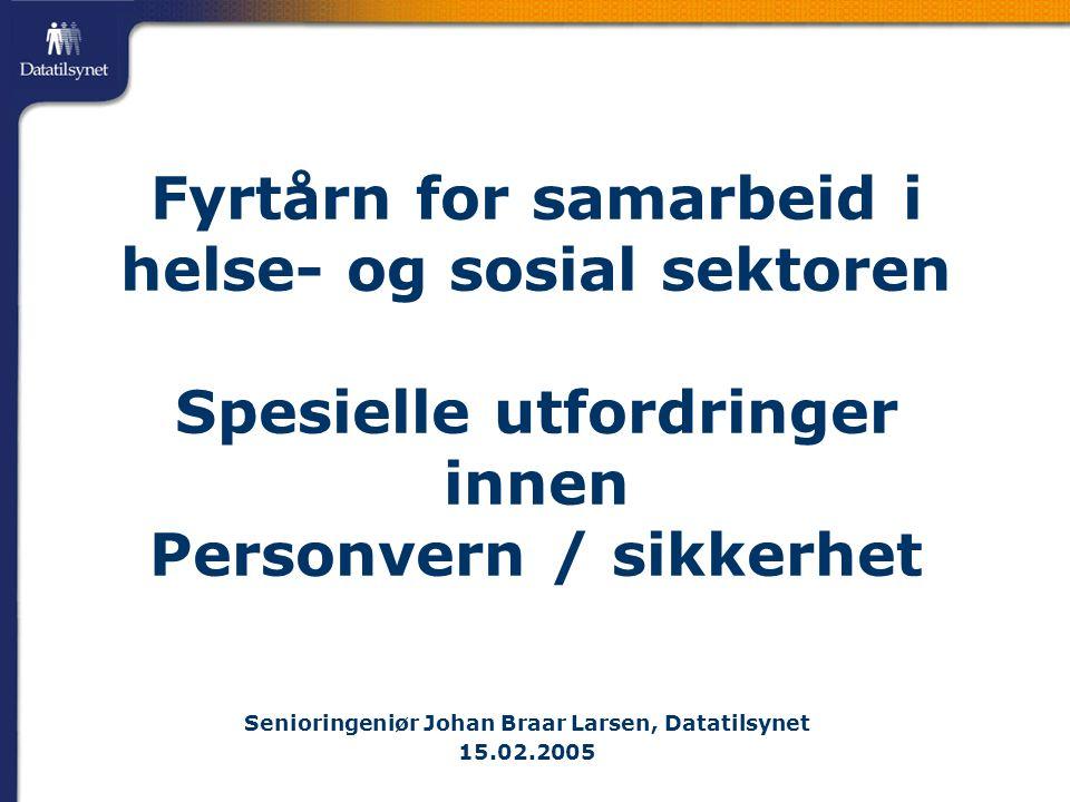 Senioringeniør Johan Braar Larsen, Datatilsynet 15.02.2005