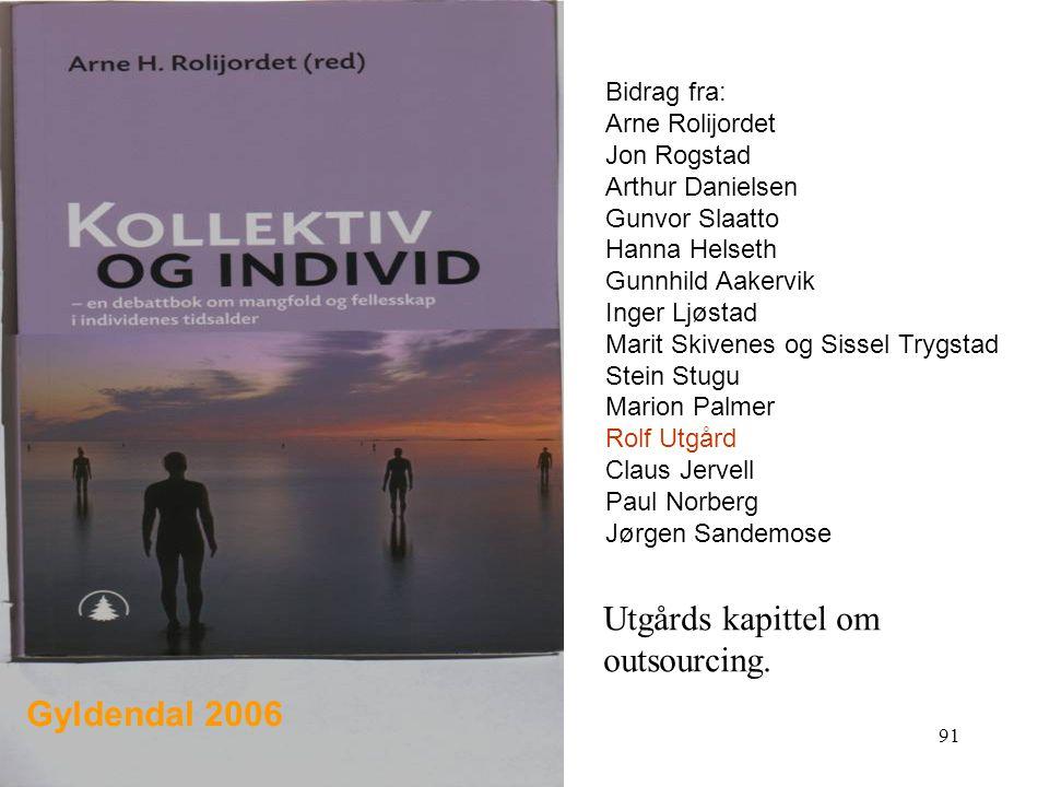 Utgårds kapittel om outsourcing. Gyldendal 2006 Bidrag fra: