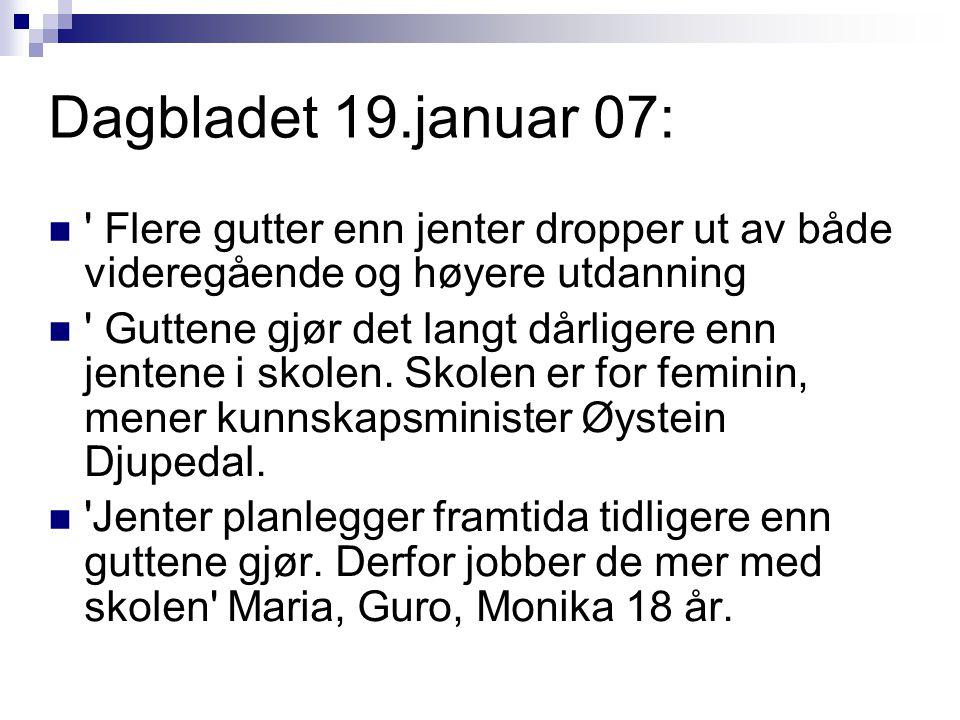 Dagbladet 19.januar 07: Flere gutter enn jenter dropper ut av både videregående og høyere utdanning.