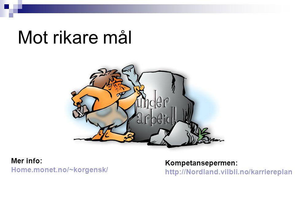 Mot rikare mål Mer info: Kompetansepermen: Home.monet.no/~korgensk/