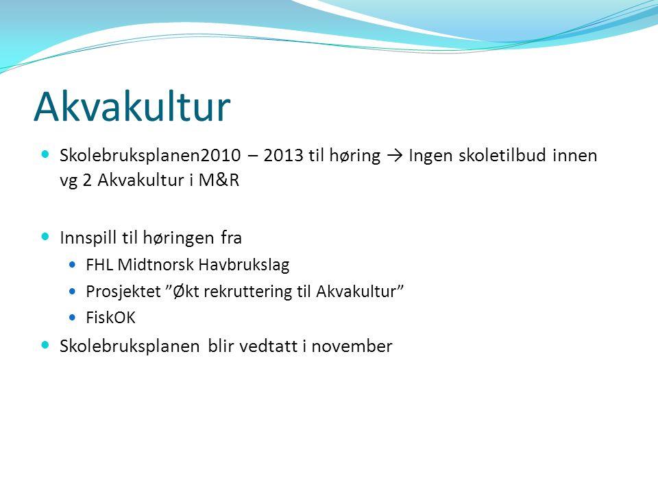 Akvakultur Skolebruksplanen2010 – 2013 til høring → Ingen skoletilbud innen vg 2 Akvakultur i M&R. Innspill til høringen fra.