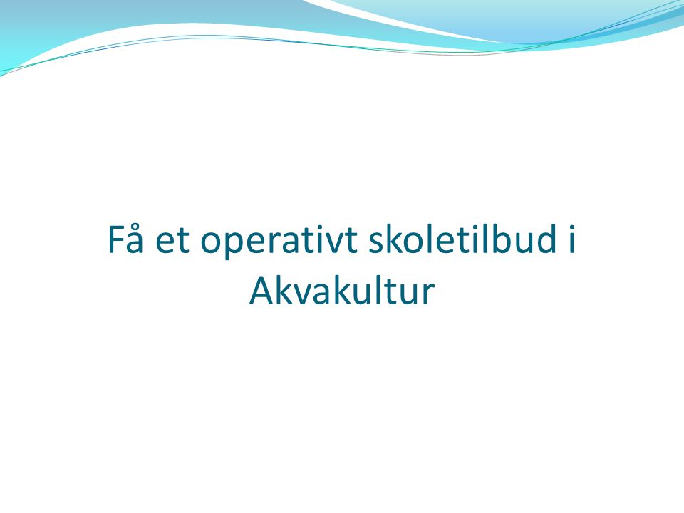 Få et operativt skoletilbud i Akvakultur