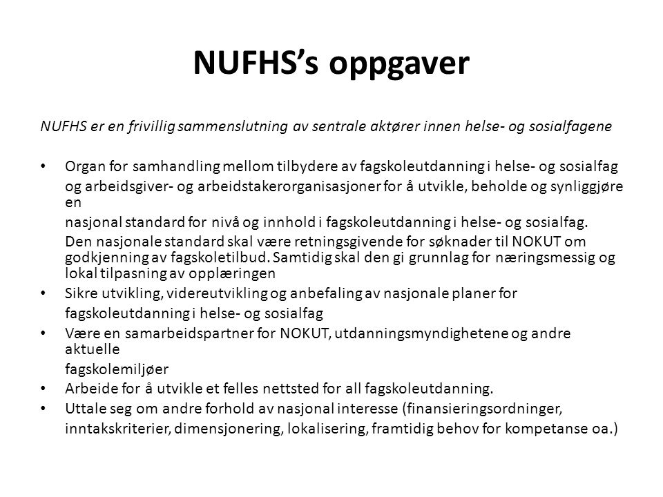 NUFHS's oppgaver NUFHS er en frivillig sammenslutning av sentrale aktører innen helse- og sosialfagene.