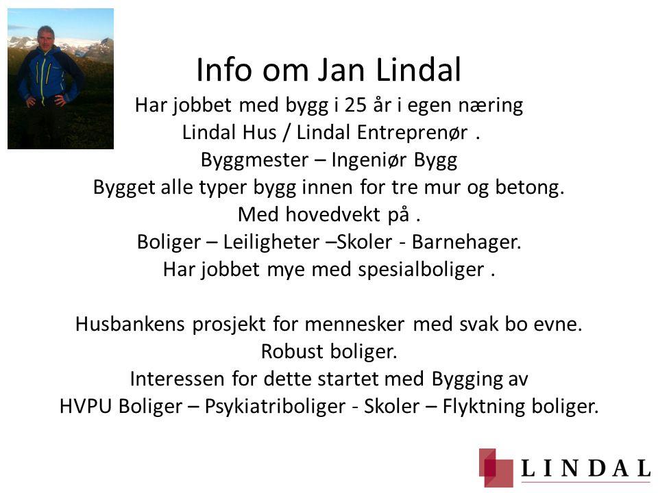 Info om Jan Lindal Har jobbet med bygg i 25 år i egen næring Lindal Hus / Lindal Entreprenør .