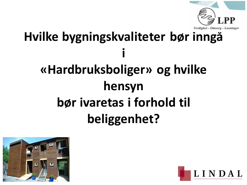 Hvilke bygningskvaliteter bør inngå i «Hardbruksboliger» og hvilke hensyn bør ivaretas i forhold til beliggenhet