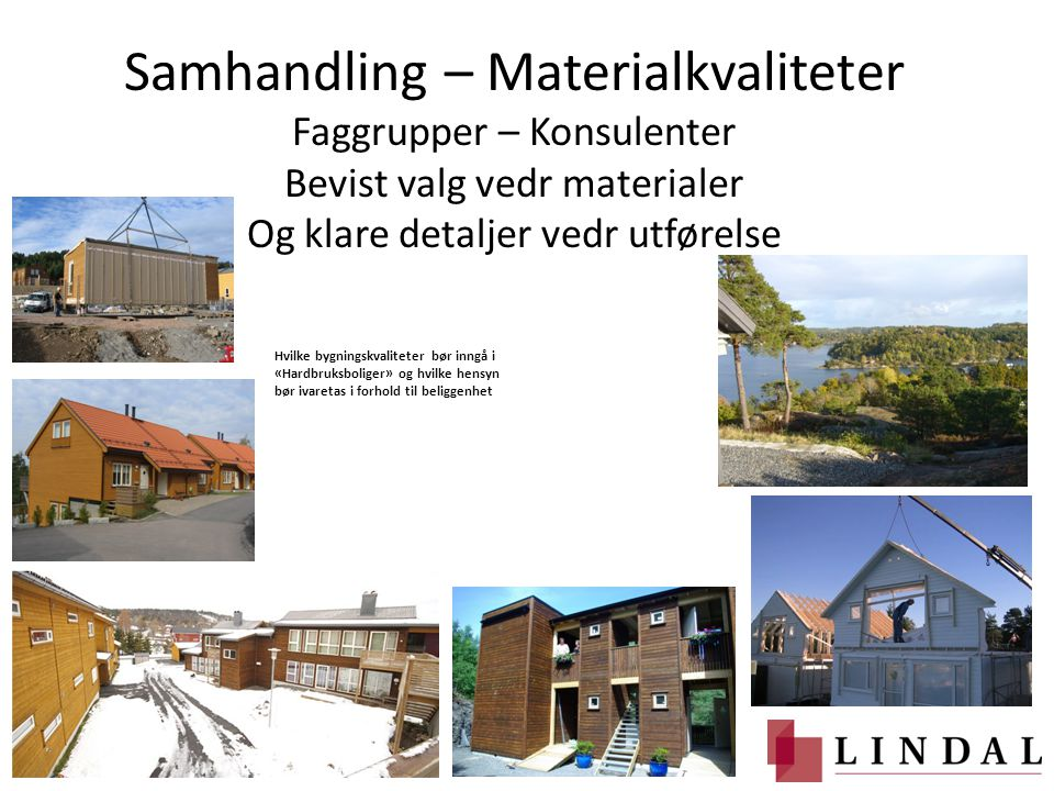 Samhandling – Materialkvaliteter Faggrupper – Konsulenter Bevist valg vedr materialer Og klare detaljer vedr utførelse