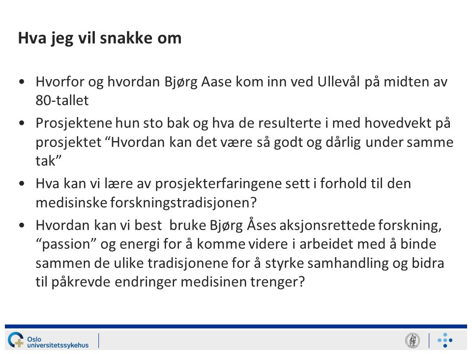 Hva jeg vil snakke om Hvorfor og hvordan Bjørg Aase kom inn ved Ullevål på midten av 80-tallet.