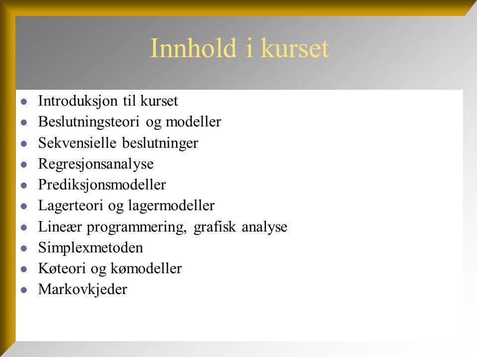 Innhold i kurset Introduksjon til kurset Beslutningsteori og modeller