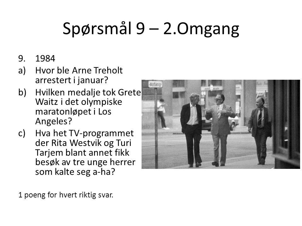 Spørsmål 9 – 2.Omgang 1984 Hvor ble Arne Treholt arrestert i januar