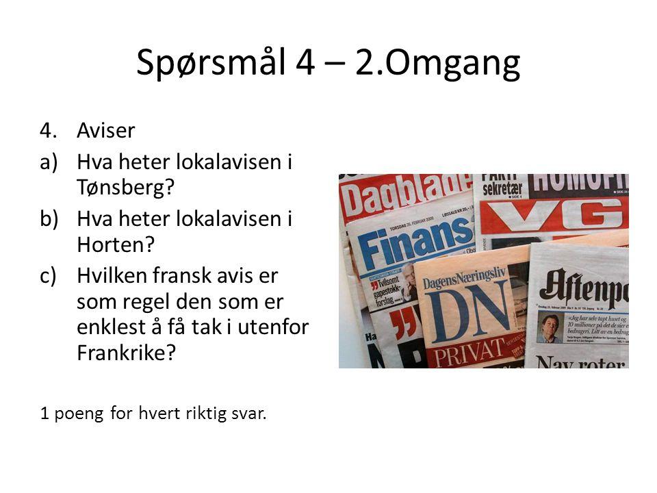 Spørsmål 4 – 2.Omgang Aviser Hva heter lokalavisen i Tønsberg
