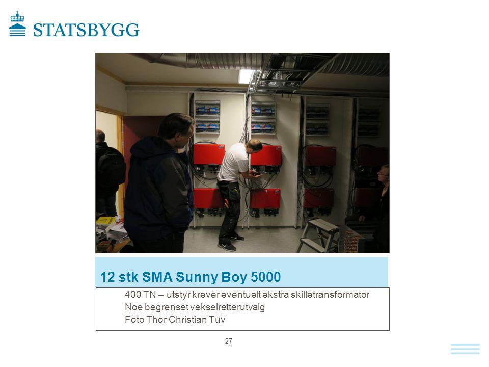 12 stk SMA Sunny Boy 5000 400 TN – utstyr krever eventuelt ekstra skilletransformator. Noe begrenset vekselretterutvalg.
