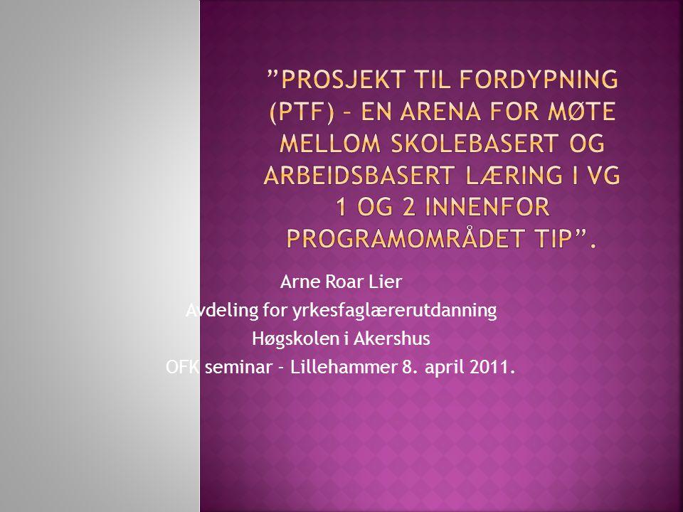 Prosjekt til fordypning (PtF) – en arena for møte mellom skolebasert og arbeidsbasert læring i VG 1 og 2 innenfor programområdet TIP .