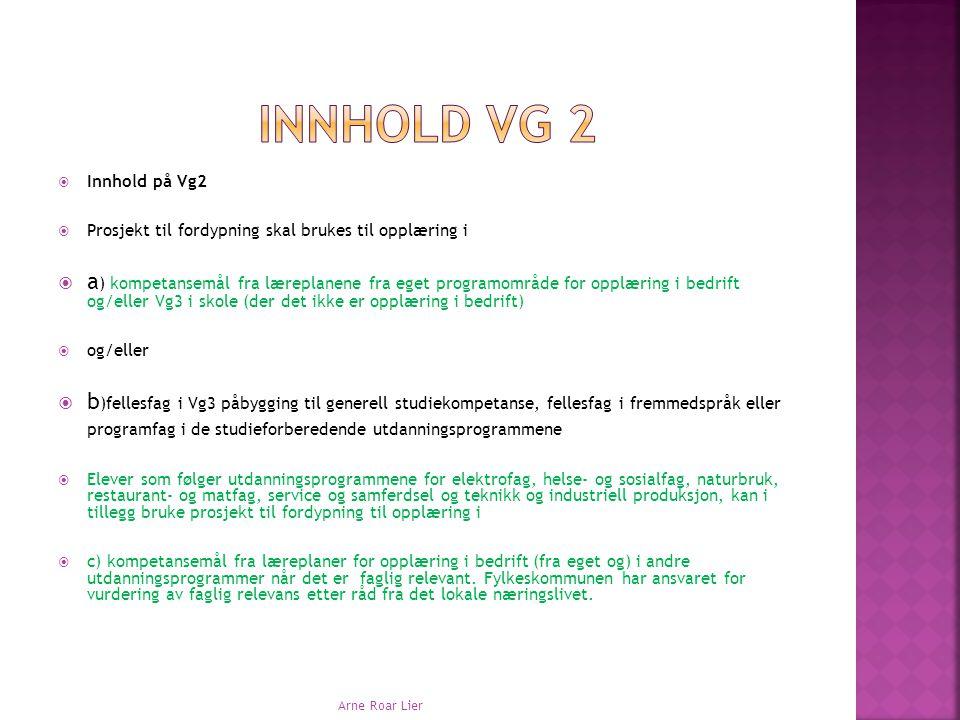 Innhold Vg 2 Innhold på Vg2. Prosjekt til fordypning skal brukes til opplæring i.
