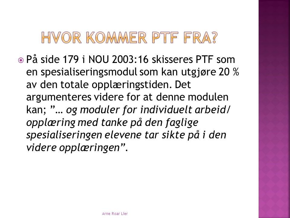 Hvor kommer PTF fra